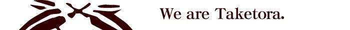 We are Taketora.